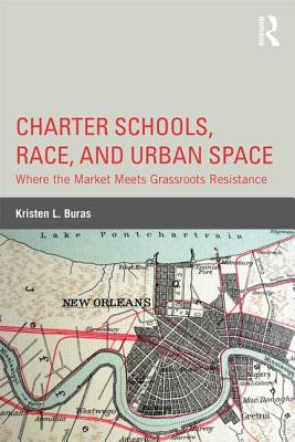 Charter Schools, Race, and Urban Space By Buras, Kristen L.